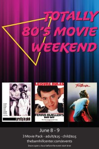 Totally 80's movie weekend - June 8-9 - 3 movie pack - adult $25 - child $15