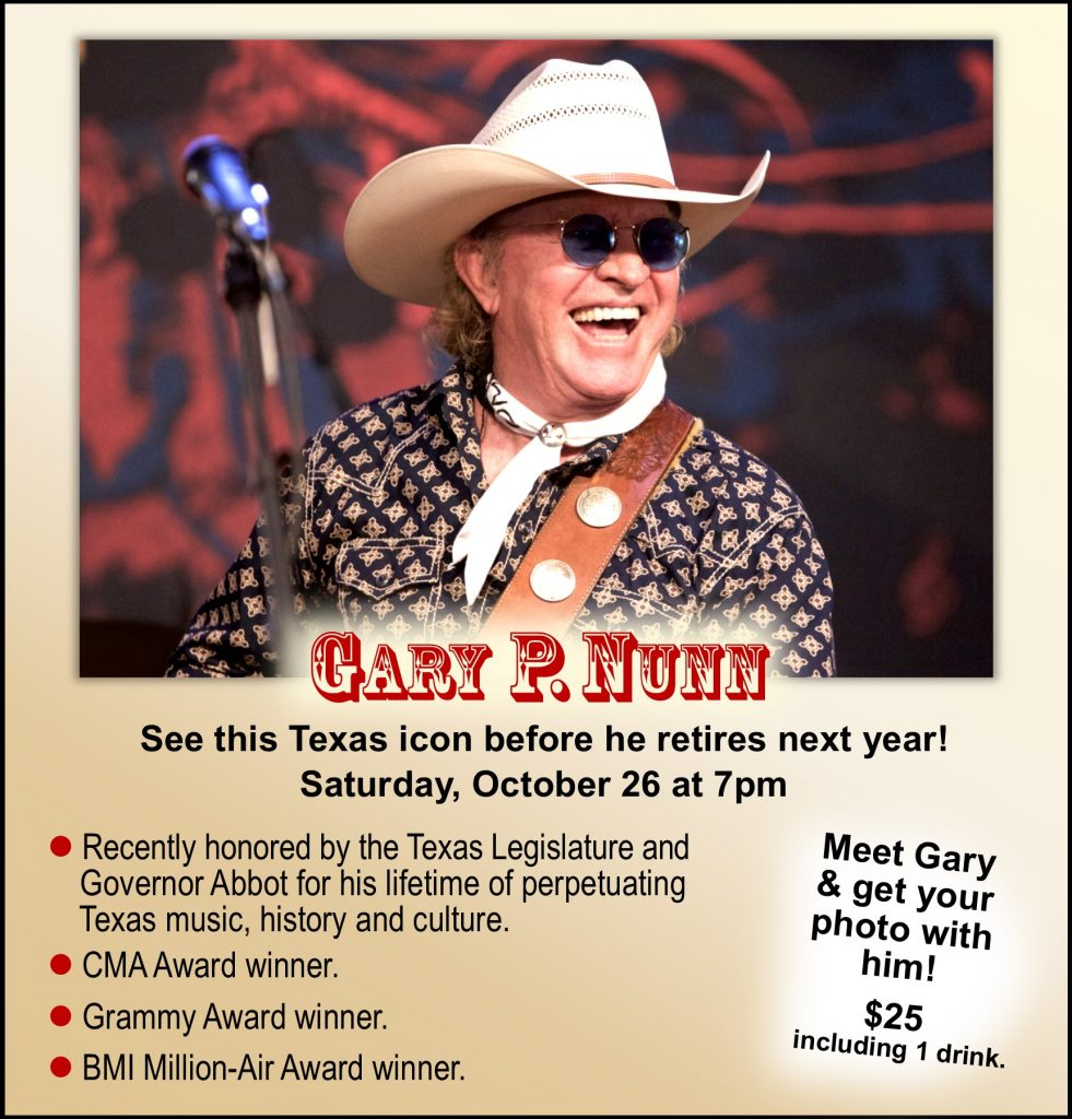 It may be your last chance to see this Texas icon - He is retiring next year! The Texas Legislature and Governor Abbot recently honored Gary for his lifetime of perpetuating Texas music, history, and culture. Winner of the CMA Award, a Grammy Award and a BMI Million-Air Award.