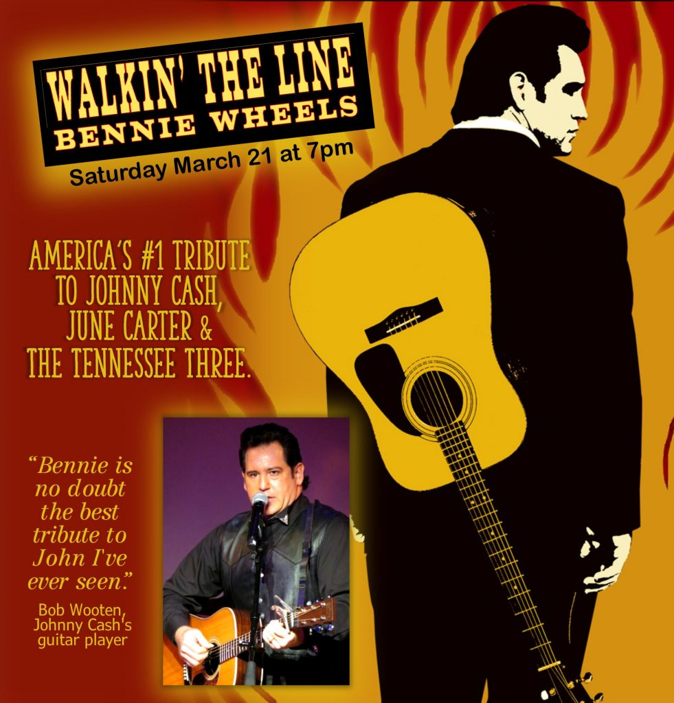 "Poster contains image of man with guitar. Text in poster: Walkin' the Line with Bennie Wheels on Saturday, March 21, 2019 at 7pm. America's #1 Tribute to Johnny Cash, June Carter & The Tennessee Three. ""Bennie is no doubt the best tribute to John I've ever seen."" - Bob Wooten, Johnny Cash's guitar player."